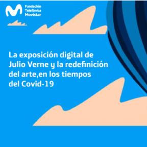 La exposición digital de Julio Verne y la redefinición del arte, en los tiempos del COVID-19