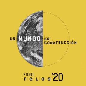 Foro Telos 2020. Un mundo en construcción.