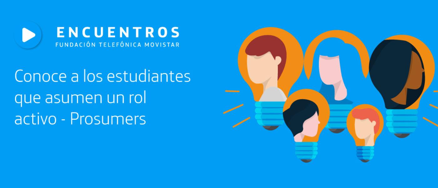 Estudiantes que asumen un rol activo - Prosumers.