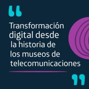 Haz parte de la transformación digital, a través de los museos.