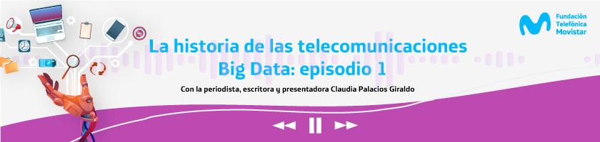 Playlist Historia de las telecomunicaciones Episodios 1 , Big Data.