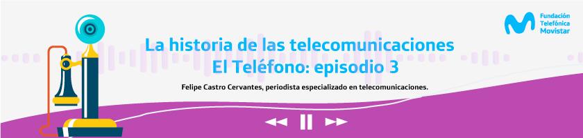 Playlist Historia de las telecomunicaciones Episodios 1, El Teléfono.