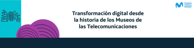 Transformación digital desde la historia de los museos de telecomunicaciones FTM