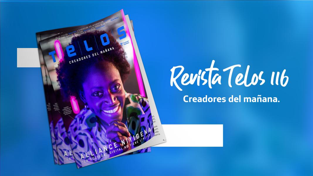 Revista Telos 116, Creadores del mañana.